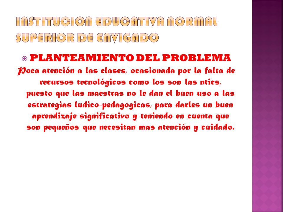 PLANTEAMIENTO DEL PROBLEMA Poca atención a las clases, ocasionada por la falta de recursos tecnológicos como los son las ntics, puesto que las maestra