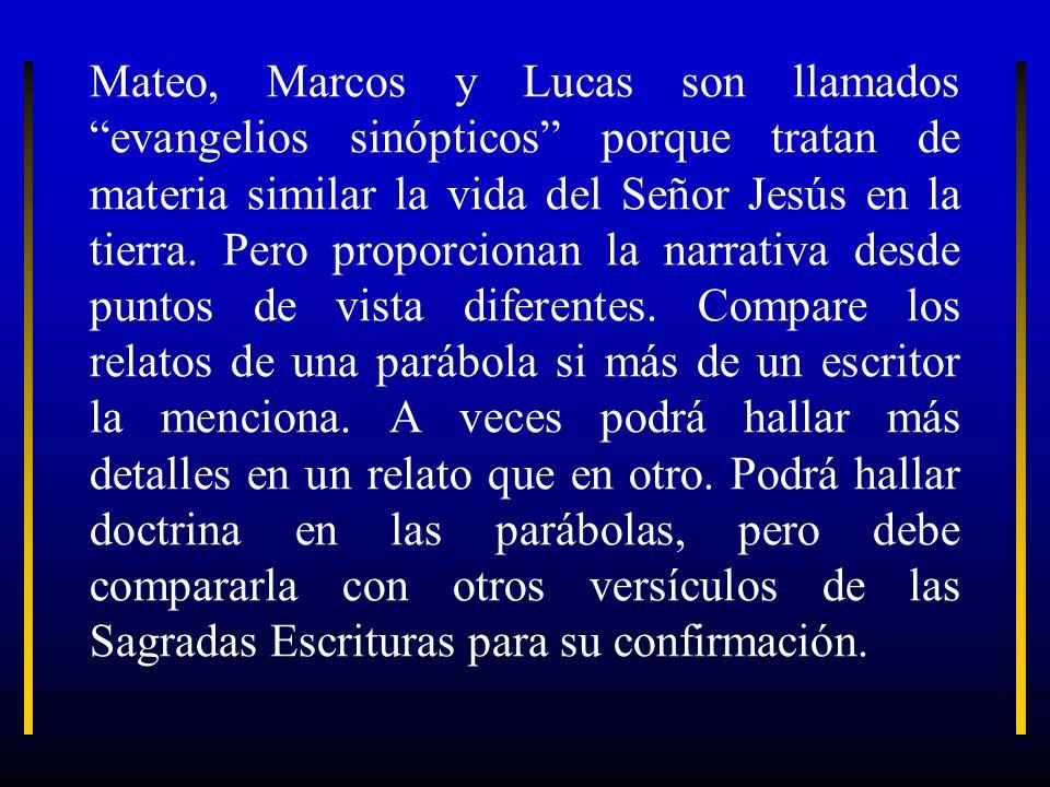 Mateo, Marcos y Lucas son llamados evangelios sinópticos porque tratan de materia similar la vida del Señor Jesús en la tierra. Pero proporcionan la n