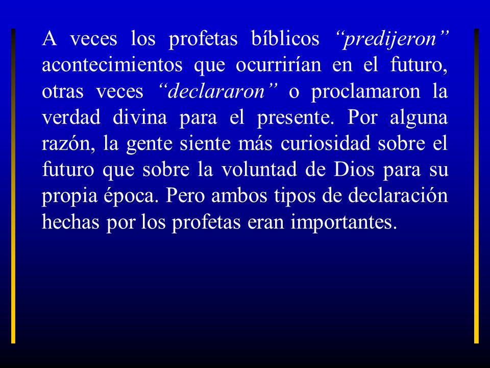 A veces los profetas bíblicos predijeron acontecimientos que ocurrirían en el futuro, otras veces declararon o proclamaron la verdad divina para el pr