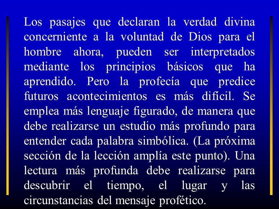 Los pasajes que declaran la verdad divina concerniente a la voluntad de Dios para el hombre ahora, pueden ser interpretados mediante los principios bá
