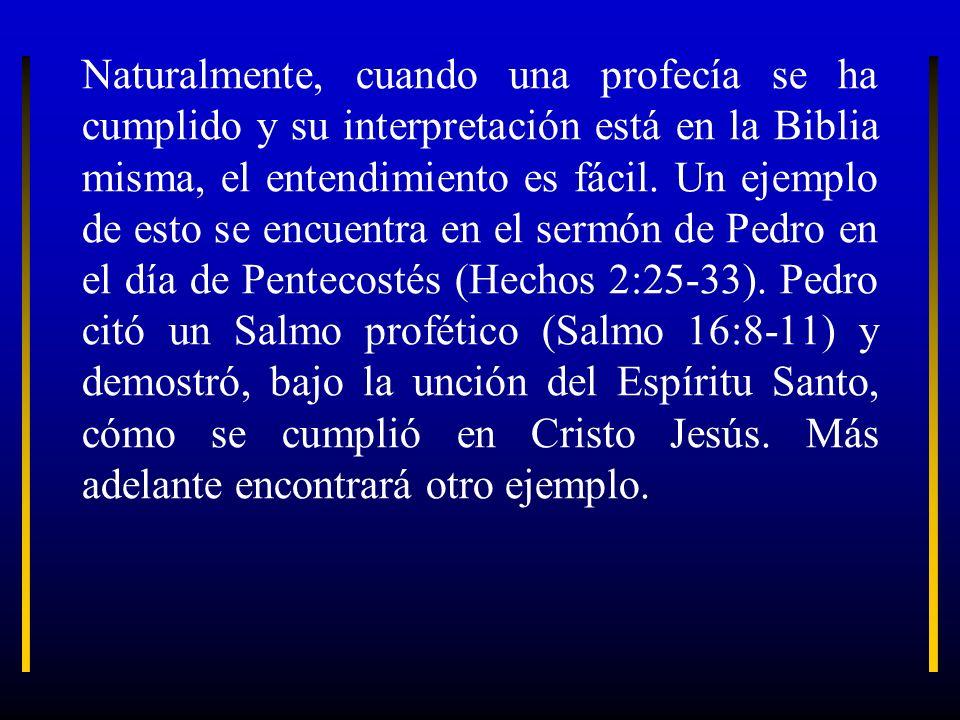Naturalmente, cuando una profecía se ha cumplido y su interpretación está en la Biblia misma, el entendimiento es fácil. Un ejemplo de esto se encuent