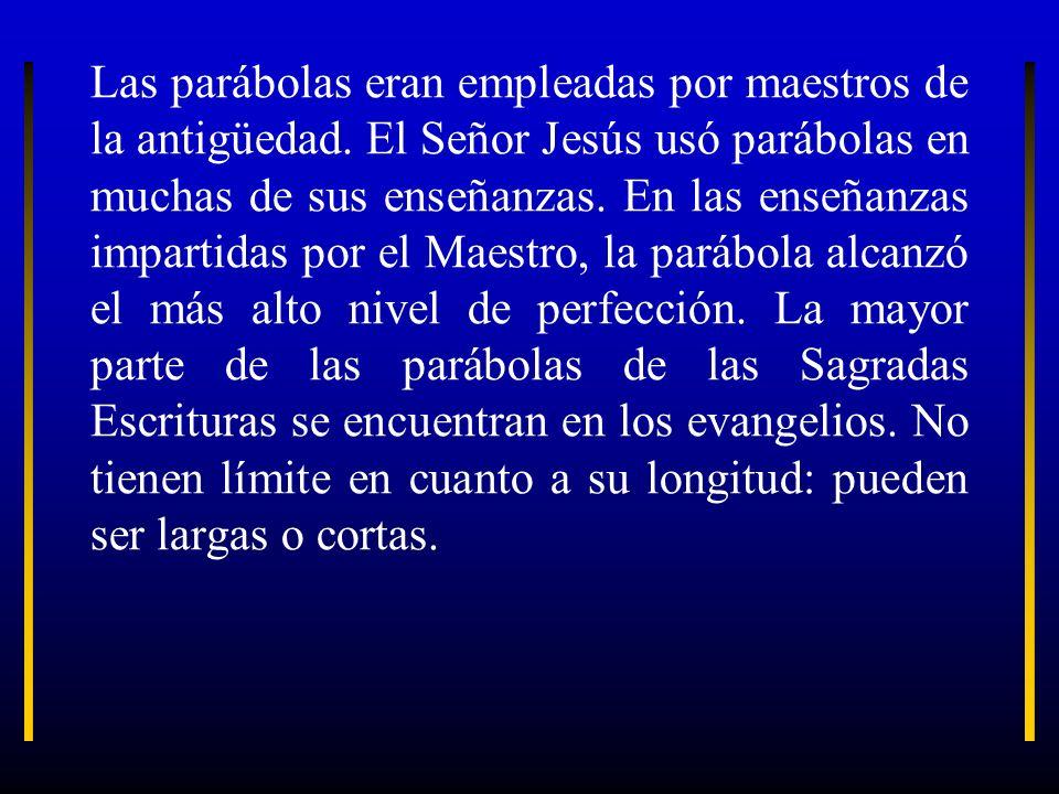 Las parábolas eran empleadas por maestros de la antigüedad. El Señor Jesús usó parábolas en muchas de sus enseñanzas. En las enseñanzas impartidas por