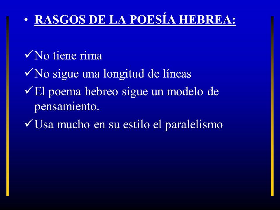 RASGOS DE LA POESÍA HEBREA: No tiene rima No sigue una longitud de líneas El poema hebreo sigue un modelo de pensamiento. Usa mucho en su estilo el pa