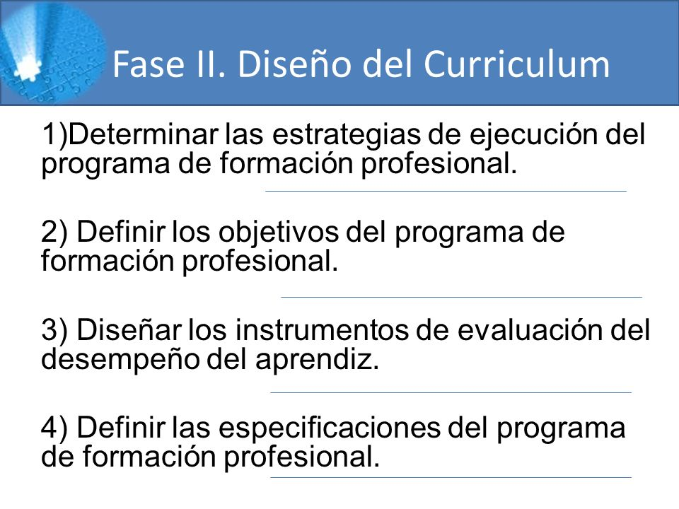 Fase II. Diseño del Curriculum 1)Determinar las estrategias de ejecución del programa de formación profesional. 2) Definir los objetivos del programa