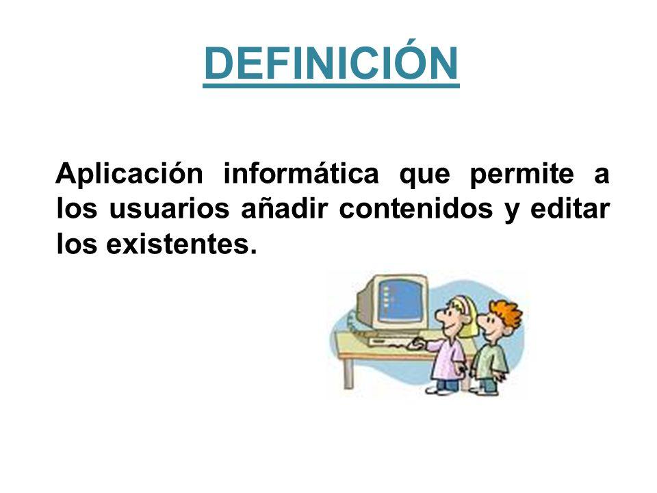 DEFINICIÓN Aplicación informática que permite a los usuarios añadir contenidos y editar los existentes.