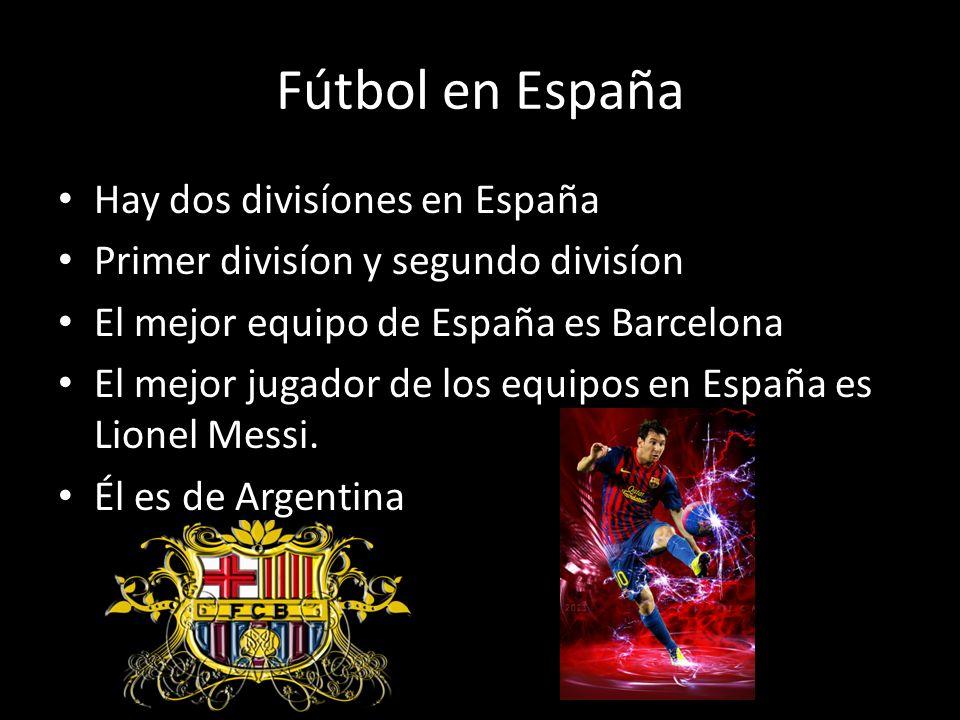 Fútbol en España Hay dos divisíones en España Primer divisíon y segundo divisíon El mejor equipo de España es Barcelona El mejor jugador de los equipo