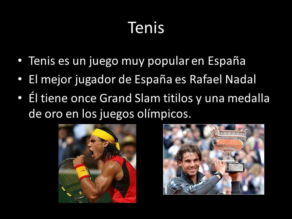 Tenis Tenis es un juego muy popular en España El mejor jugador de España es Rafael Nadal Él tiene once Grand Slam titilos y una medalla de oro en los