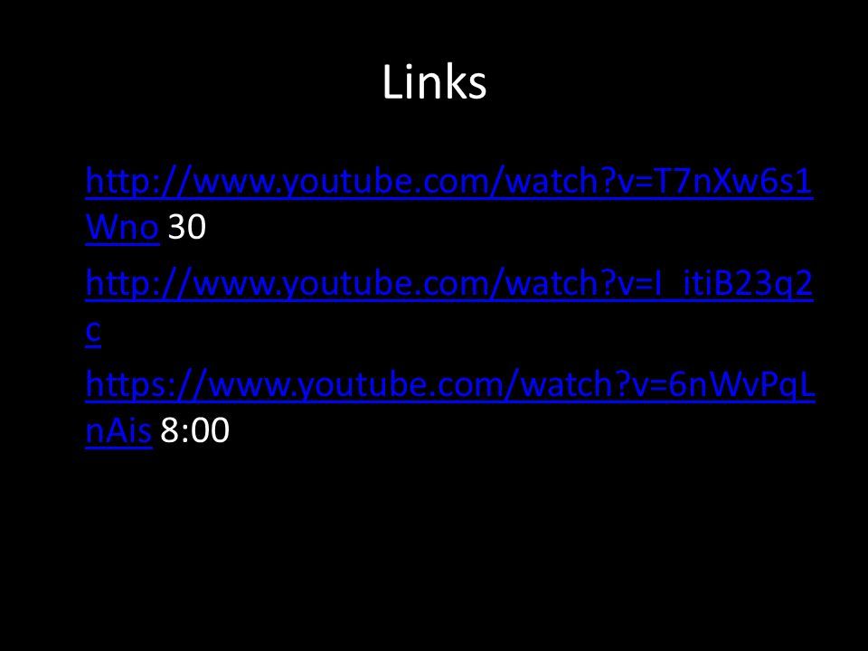 Links http://www.youtube.com/watch?v=T7nXw6s1 Wno 30 http://www.youtube.com/watch?v=T7nXw6s1 Wno http://www.youtube.com/watch?v=I_itiB23q2 c http://ww