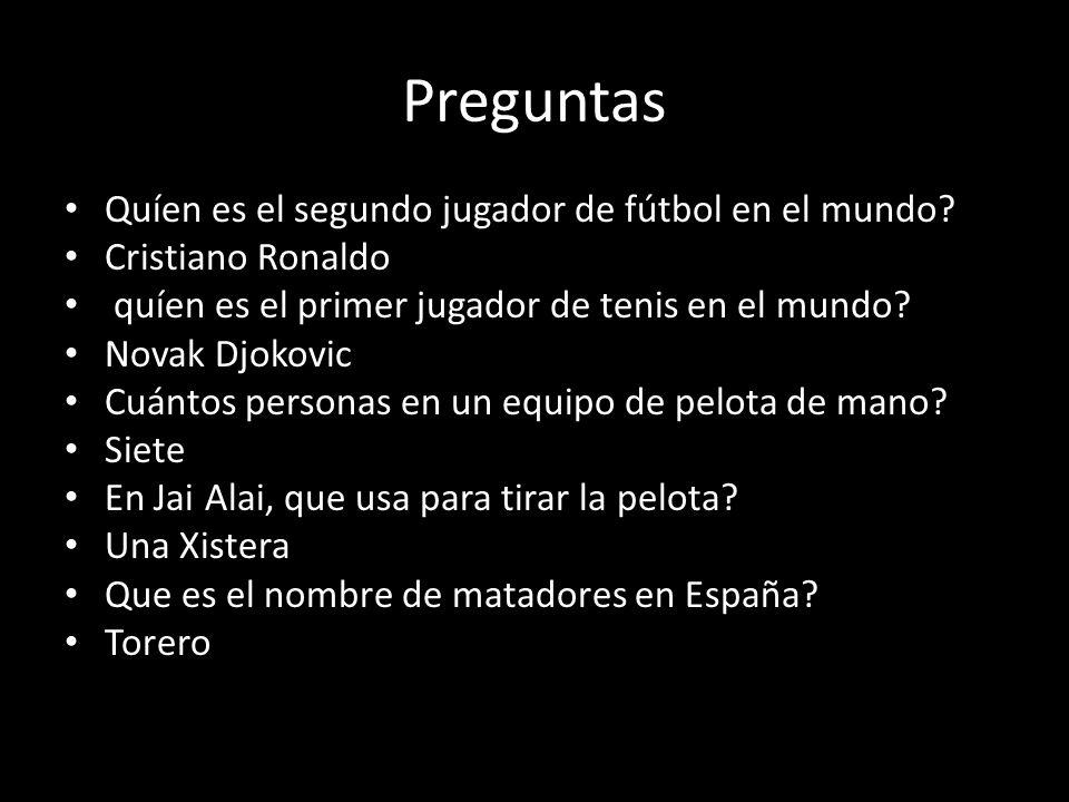 Preguntas Quíen es el segundo jugador de fútbol en el mundo? Cristiano Ronaldo quíen es el primer jugador de tenis en el mundo? Novak Djokovic Cuántos