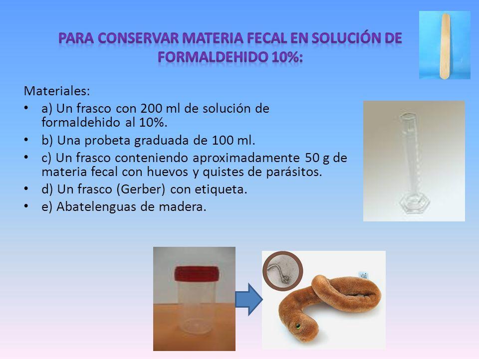 Materiales: a) Un frasco con 200 ml de solución de formaldehido al 10%. b) Una probeta graduada de 100 ml. c) Un frasco conteniendo aproximadamente 50