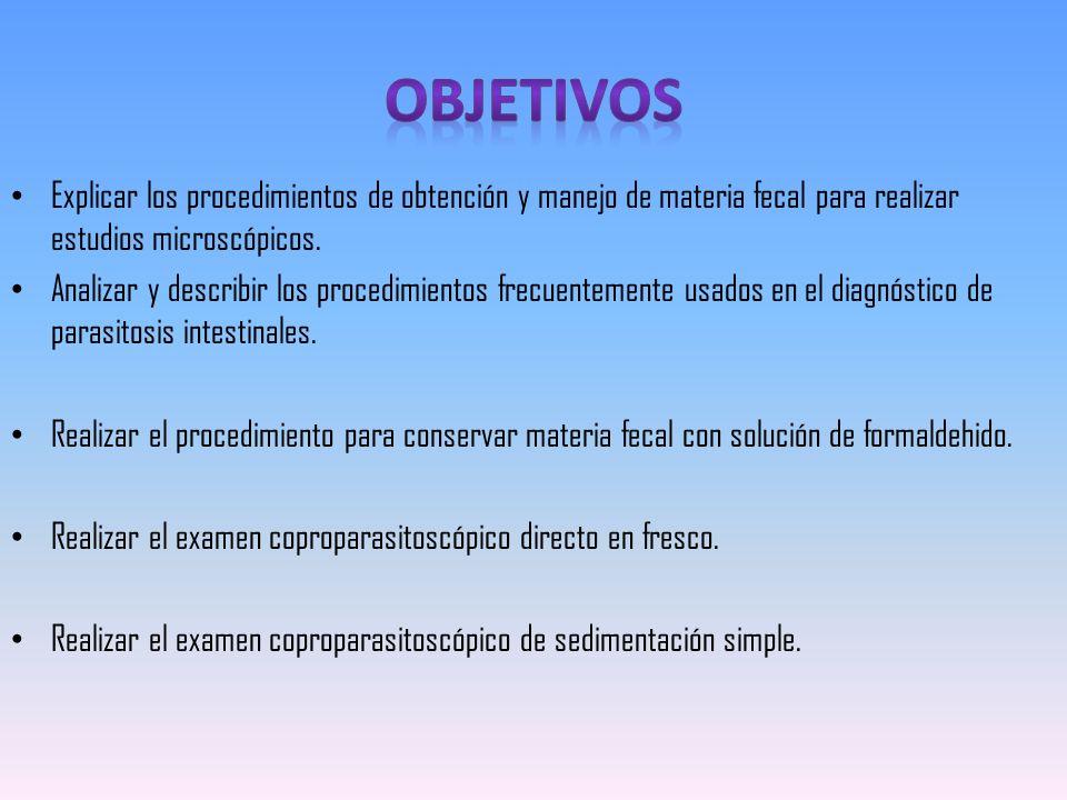 Explicar los procedimientos de obtención y manejo de materia fecal para realizar estudios microscópicos. Analizar y describir los procedimientos frecu