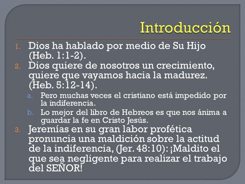 1. Dios ha hablado por medio de Su Hijo (Heb. 1:1-2). 2. Dios quiere de nosotros un crecimiento, quiere que vayamos hacia la madurez. (Heb. 5:12-14).