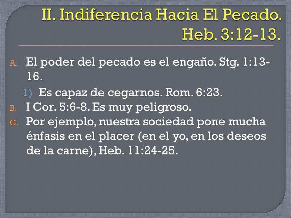A. El poder del pecado es el engaño. Stg. 1:13- 16. 1) Es capaz de cegarnos. Rom. 6:23. B. I Cor. 5:6-8. Es muy peligroso. C. Por ejemplo, nuestra soc