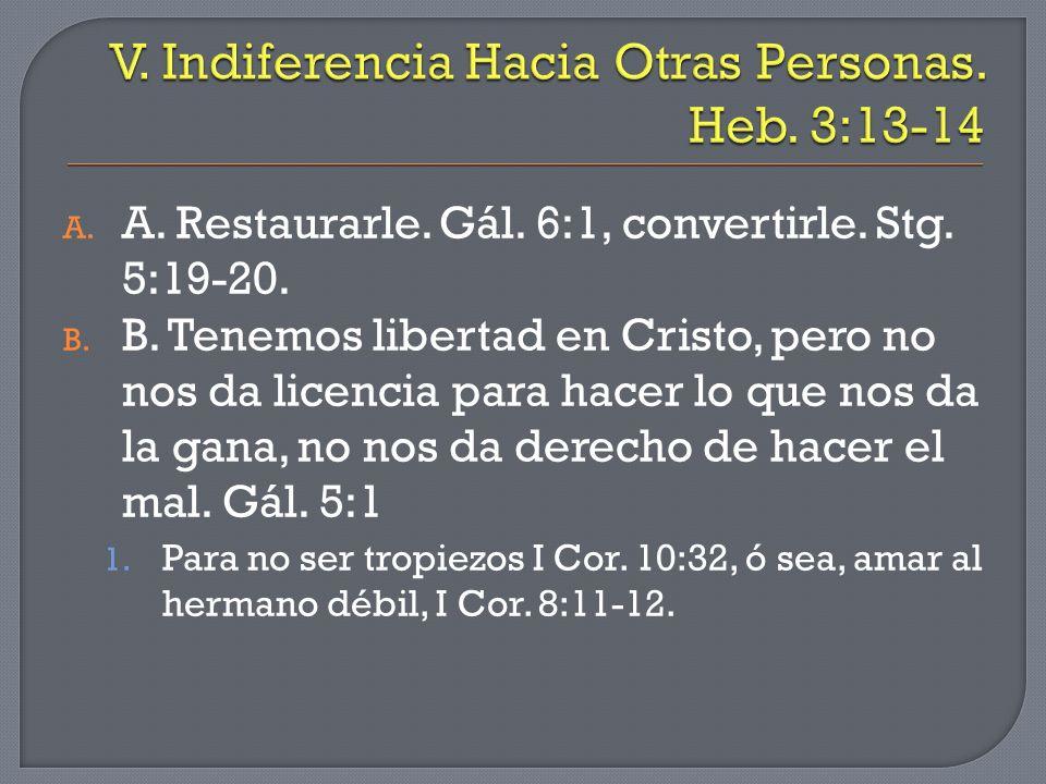 A. A. Restaurarle. Gál. 6:1, convertirle. Stg. 5:19-20. B. B. Tenemos libertad en Cristo, pero no nos da licencia para hacer lo que nos da la gana, no