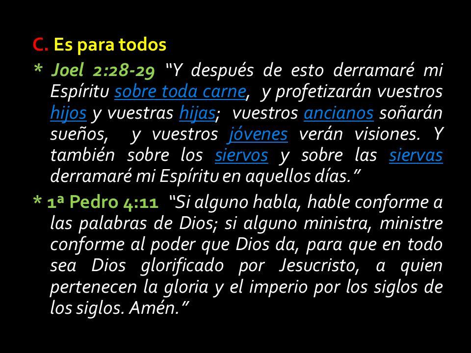 C. Es para todos * Joel 2:28-29 Y después de esto derramaré mi Espíritu sobre toda carne, y profetizarán vuestros hijos y vuestras hijas; vuestros anc