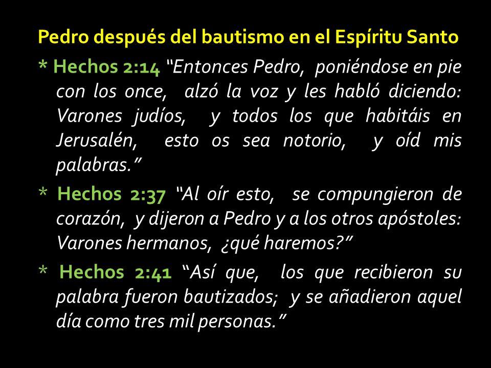 Pedro después del bautismo en el Espíritu Santo * Hechos 2:14 * Hechos 2:14 Entonces Pedro, poniéndose en pie con los once, alzó la voz y les habló diciendo: Varones judíos, y todos los que habitáis en Jerusalén, esto os sea notorio, y oíd mis palabras.