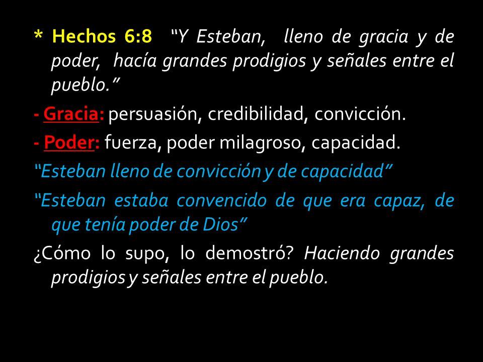 * Hechos 6:8 Y Esteban, lleno de gracia y de poder, hacía grandes prodigios y señales entre el pueblo.