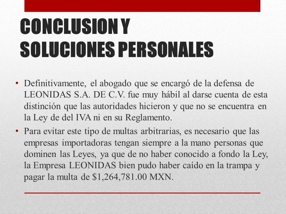 CONCLUSION Y SOLUCIONES PERSONALES Definitivamente, el abogado que se encargó de la defensa de LEONIDAS S.A.
