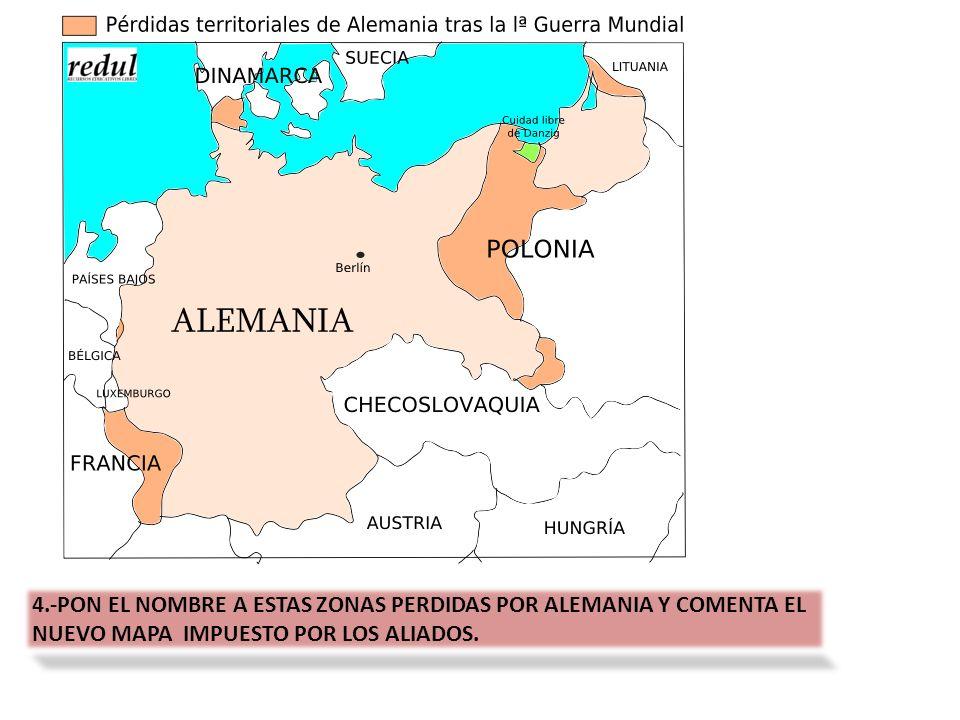 4.-PON EL NOMBRE A ESTAS ZONAS PERDIDAS POR ALEMANIA Y COMENTA EL NUEVO MAPA IMPUESTO POR LOS ALIADOS.