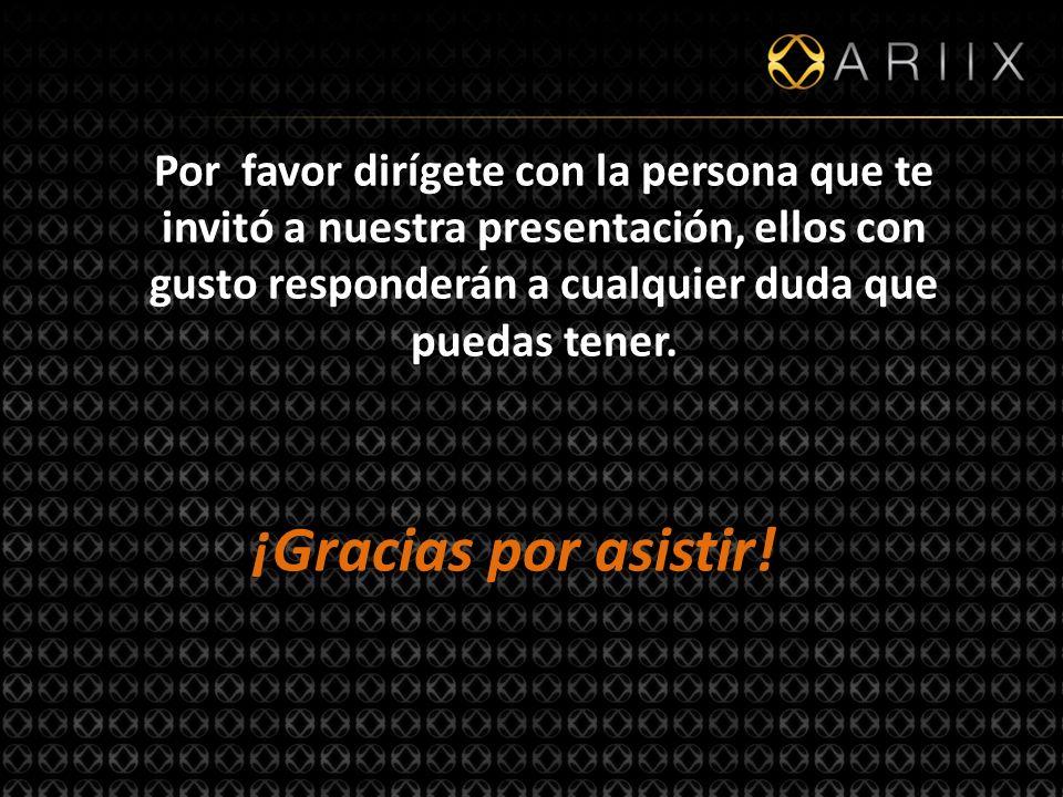http://www.ariixlatino.net30 Por favor dirígete con la persona que te invitó a nuestra presentación, ellos con gusto responderán a cualquier duda que puedas tener.