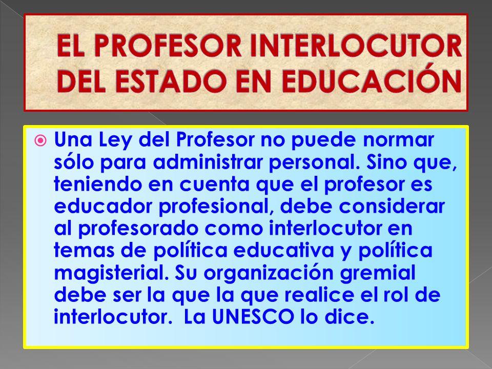 Una Ley del Profesor no puede normar sólo para administrar personal.
