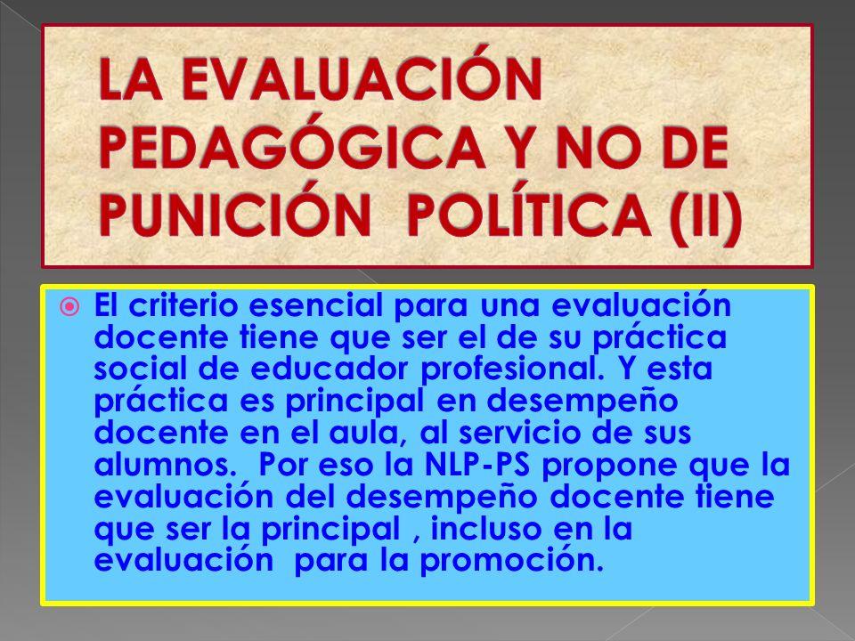 El criterio esencial para una evaluación docente tiene que ser el de su práctica social de educador profesional.