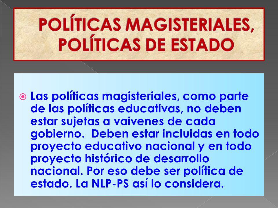 Las políticas magisteriales, como parte de las políticas educativas, no deben estar sujetas a vaivenes de cada gobierno.