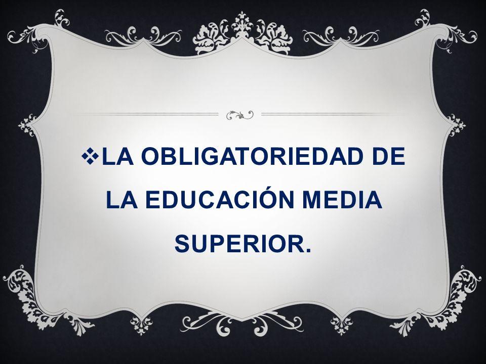 LA OBLIGATORIEDAD DE LA EDUCACIÓN MEDIA SUPERIOR.