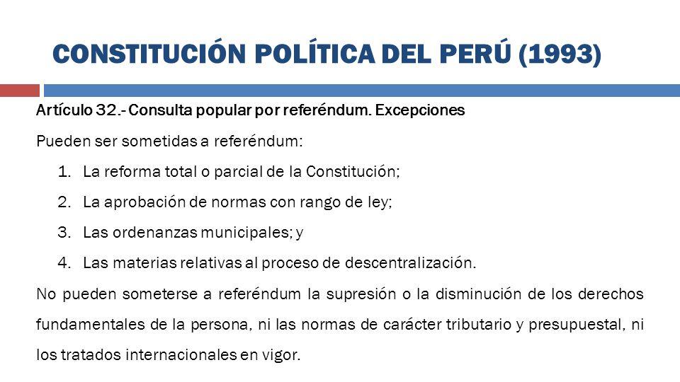 Artículo 32.- Consulta popular por referéndum. Excepciones Pueden ser sometidas a referéndum: 1.La reforma total o parcial de la Constitución; 2.La ap