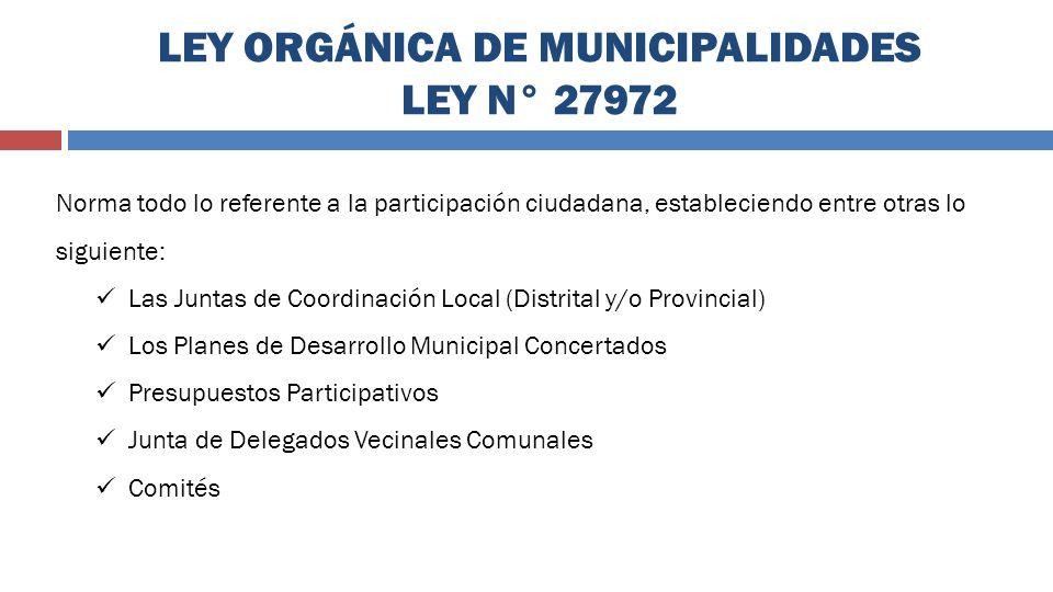 LEY ORGÁNICA DE MUNICIPALIDADES LEY N° 27972 Norma todo lo referente a la participación ciudadana, estableciendo entre otras lo siguiente: Las Juntas