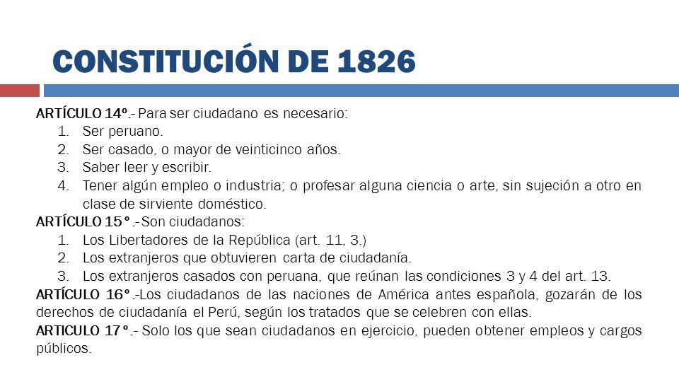 ARTÍCULO 14º.- Para ser ciudadano es necesario: 1.Ser peruano. 2.Ser casado, o mayor de veinticinco años. 3.Saber leer y escribir. 4.Tener algún emple