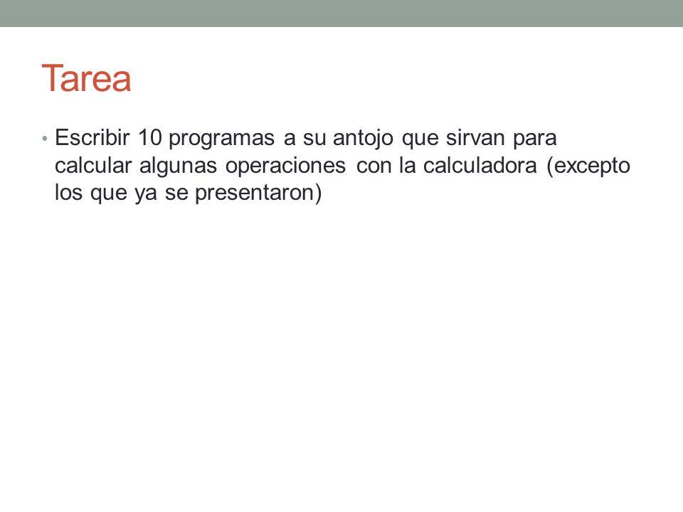 Tarea Escribir 10 programas a su antojo que sirvan para calcular algunas operaciones con la calculadora (excepto los que ya se presentaron)