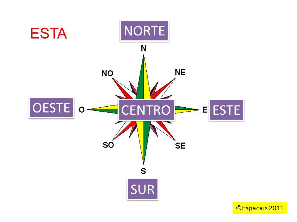 NORTE ESTE SUR OESTE CENTRO ESTA ©Espacais 2011