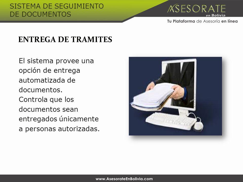 ENTREGA DE TRAMITES El sistema provee una opción de entrega automatizada de documentos. Controla que los documentos sean entregados únicamente a perso