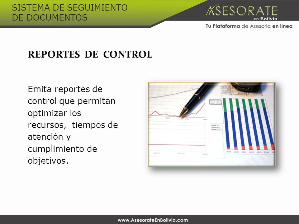 REPORTES DE CONTROL Emita reportes de control que permitan optimizar los recursos, tiempos de atención y cumplimiento de objetivos. SISTEMA DE SEGUIMI