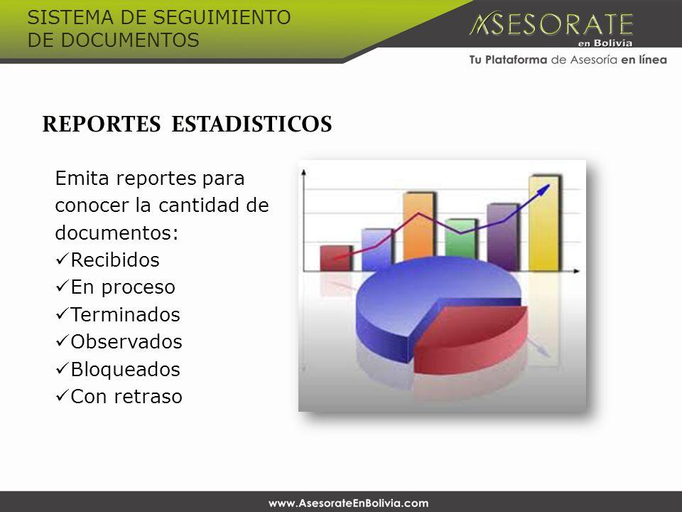REPORTES ESTADISTICOS Emita reportes para conocer la cantidad de documentos: Recibidos En proceso Terminados Observados Bloqueados Con retraso SISTEMA