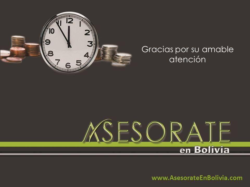 Gracias por su amable atención www.AsesorateEnBolivia.com