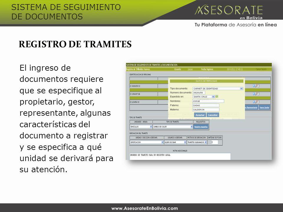 REGISTRO DE TRAMITES El ingreso de documentos requiere que se especifique al propietario, gestor, representante, algunas características del documento a registrar y se especifica a qué unidad se derivará para su atención.