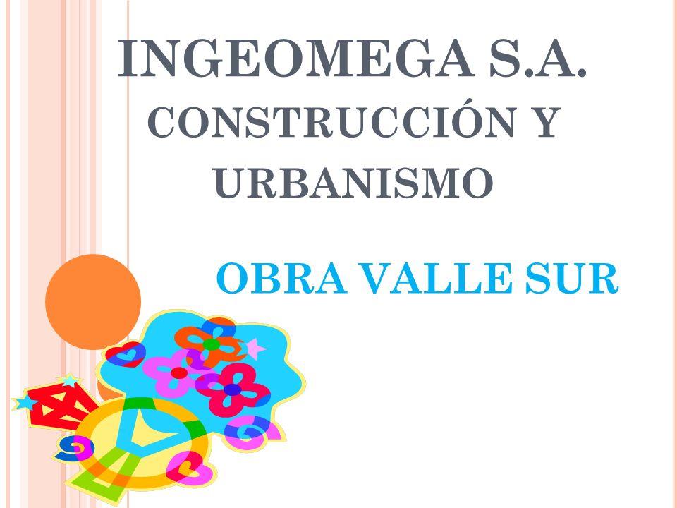 INGEOMEGA S.A. CONSTRUCCIÓN Y URBANISMO OBRA VALLE SUR