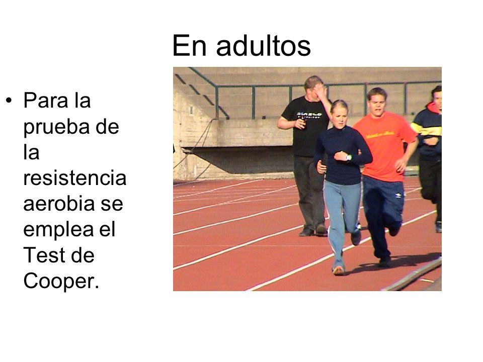 En adultos Para la prueba de la resistencia aerobia se emplea el Test de Cooper.