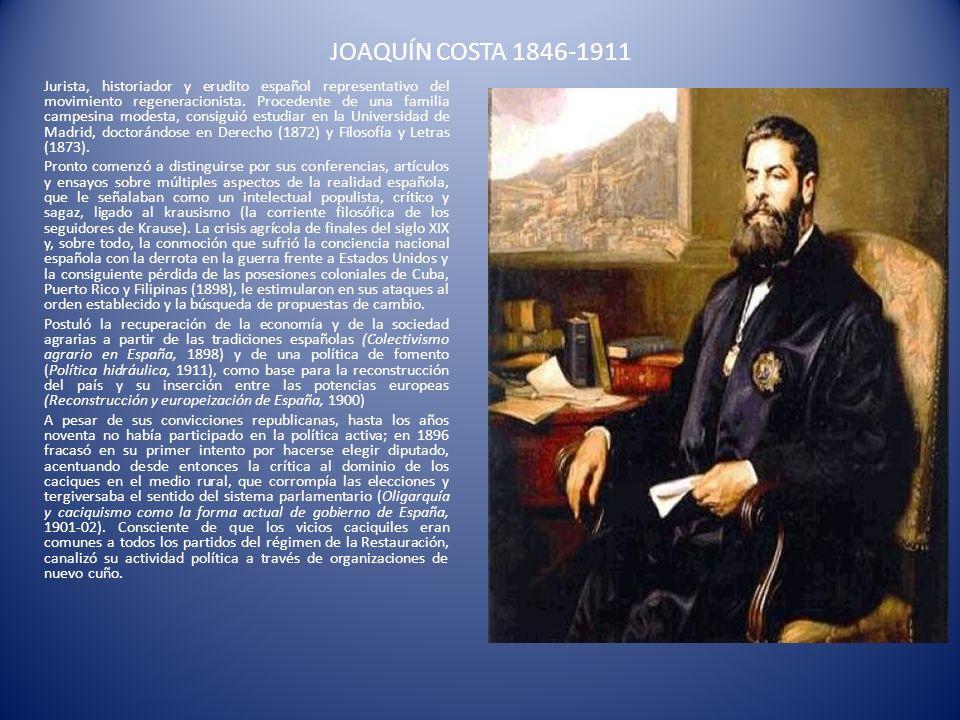 JOAQUÍN COSTA 1846-1911 Jurista, historiador y erudito español representativo del movimiento regeneracionista. Procedente de una familia campesina mod