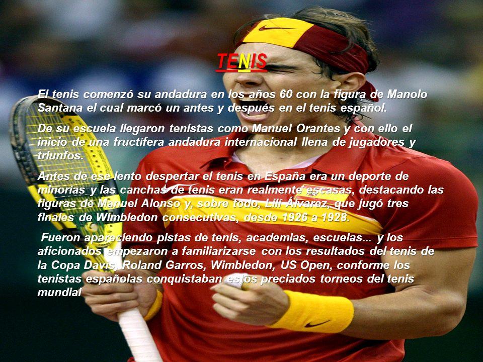 TENIS El tenis comenzó su andadura en los años 60 con la figura de Manolo Santana el cual marcó un antes y después en el tenis español. De su escuela