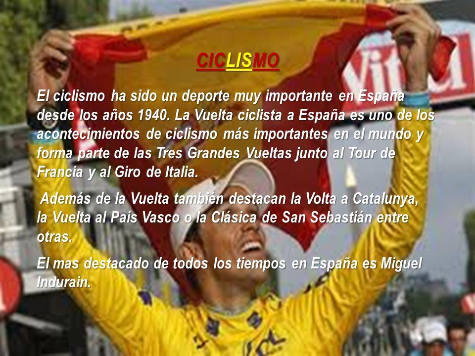 CICLISMO El ciclismo ha sido un deporte muy importante en España desde los años 1940. La Vuelta ciclista a España es uno de los acontecimientos de cic
