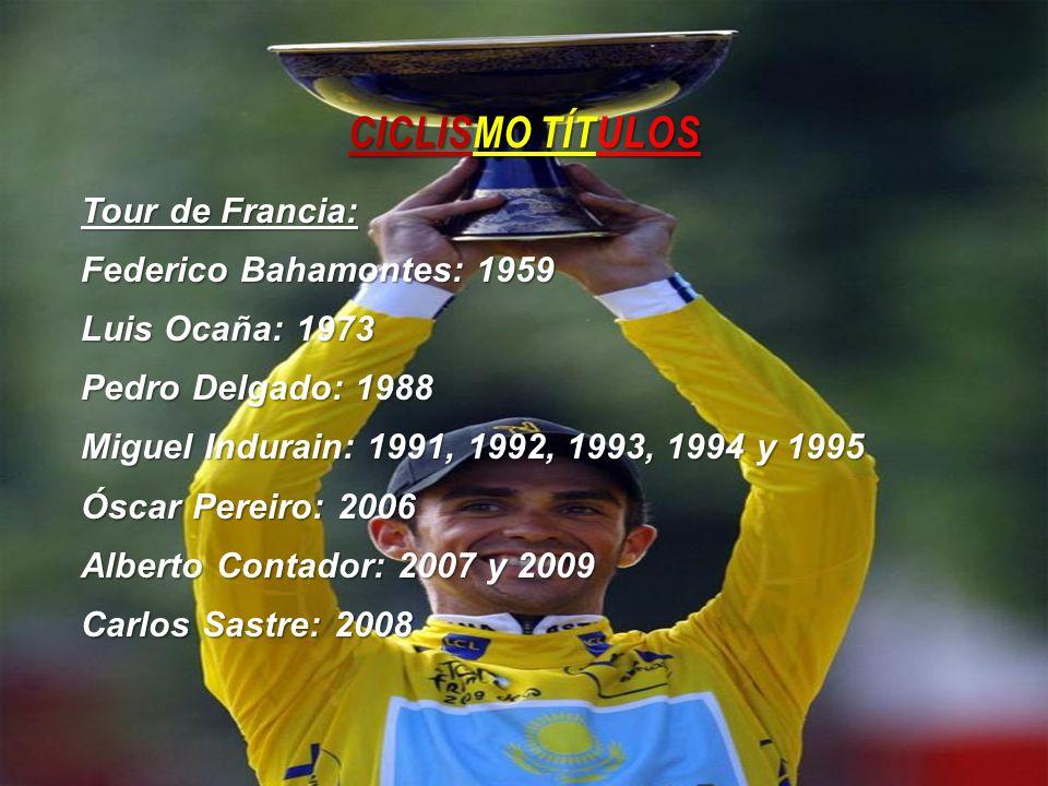 CICLISMO TÍTULOS Tour de Francia: Federico Bahamontes: 1959 Luis Ocaña: 1973 Pedro Delgado: 1988 Miguel Indurain: 1991, 1992, 1993, 1994 y 1995 Óscar
