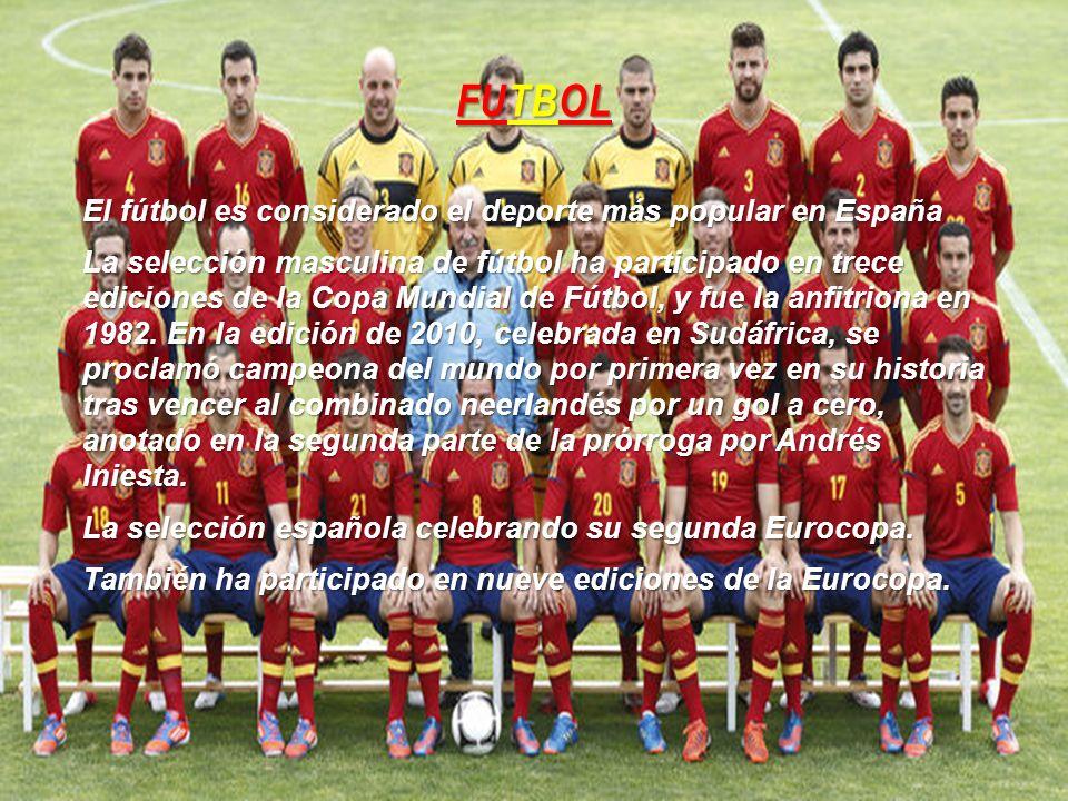 FUTBOL El fútbol es considerado el deporte más popular en España La selección masculina de fútbol ha participado en trece ediciones de la Copa Mundial