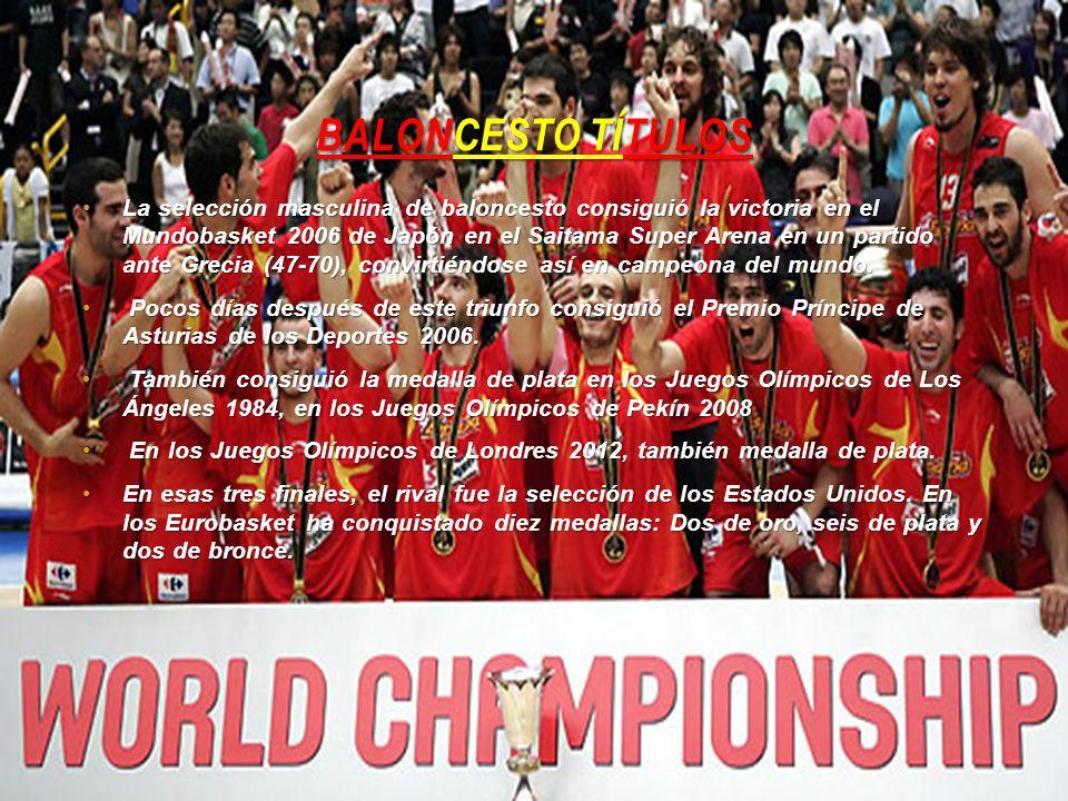 BALONCESTO TÍTULOS La selección masculina de baloncesto consiguió la victoria en el Mundobasket 2006 de Japón en el Saitama Super Arena en un partido