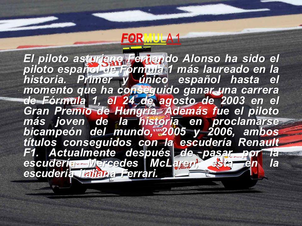 FO FO RMU LA 1 El piloto asturiano Fernando Alonso ha sido el piloto español de Fórmula 1 más laureado en la historia. Primer y único español hasta el