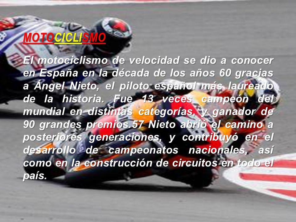 MOTOCICLISMO El motociclismo de velocidad se dio a conocer en España en la década de los años 60 gracias a Ángel Nieto, el piloto español más laureado