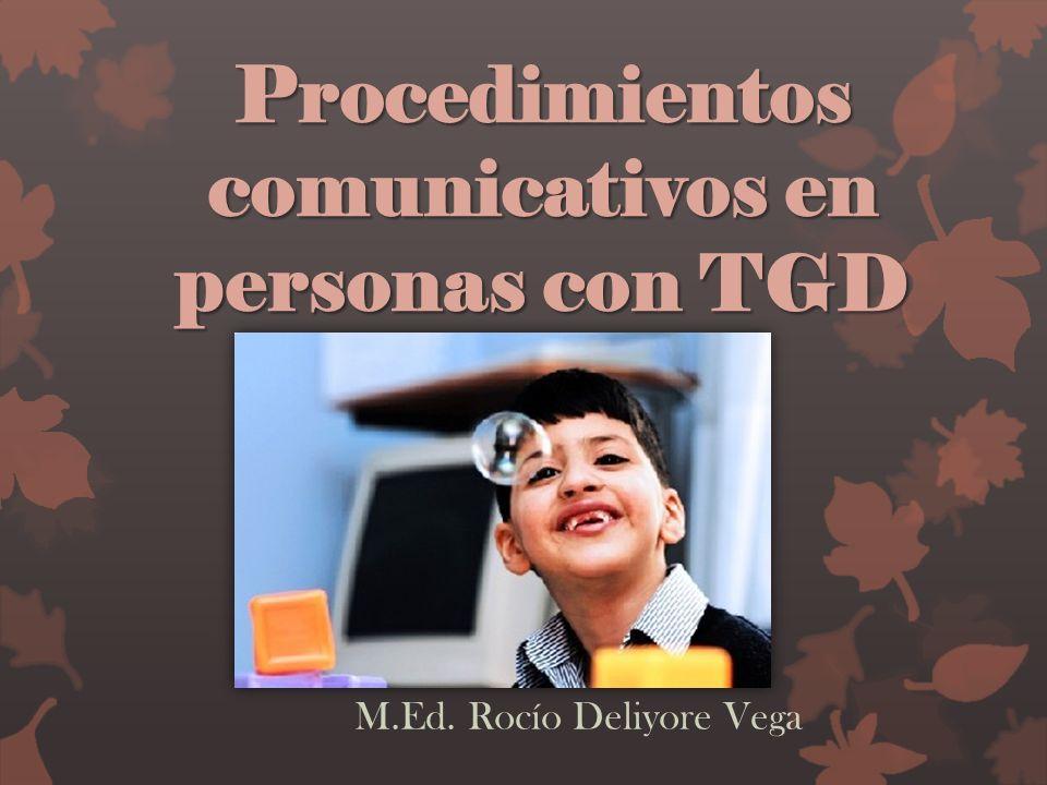 Procedimientos comunicativos en personas con TGD M.Ed. Rocío Deliyore Vega