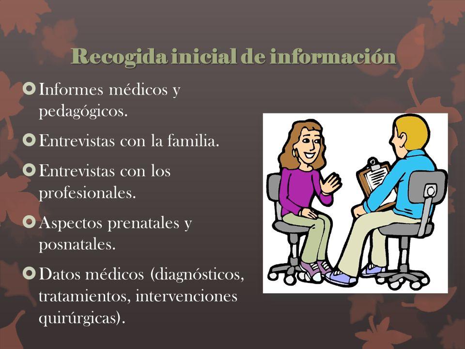 Recogida inicial de información Informes médicos y pedagógicos. Entrevistas con la familia. Entrevistas con los profesionales. Aspectos prenatales y p